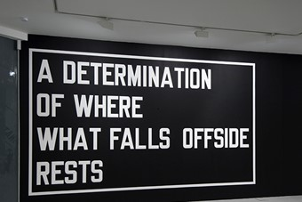Lawrence Weiner, A Determination of Where What Falls Offside
